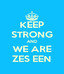 KEEP STRONG AND WE ARE ZES EEN - Personalised Poster A4 size