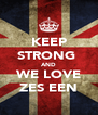 KEEP STRONG  AND WE LOVE ZES EEN - Personalised Poster A4 size