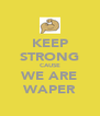 KEEP STRONG CAUSE WE ARE WAPER - Personalised Poster A4 size