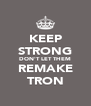 KEEP STRONG DON'T LET THEM REMAKE TRON - Personalised Poster A4 size