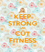 KEEP STRONG GO CUT FITNESS - Personalised Poster A4 size