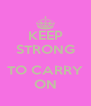 KEEP STRONG  TO CARRY ON - Personalised Poster A4 size