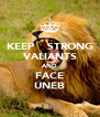 KEEP    STRONG VALIANTS AND FACE UNEB - Personalised Poster A4 size