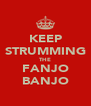 KEEP STRUMMING THE FANJO BANJO - Personalised Poster A4 size