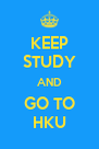 KEEP STUDY AND GO TO HKU - Personalised Poster A4 size