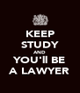 KEEP STUDY AND YOU'll BE A LAWYER - Personalised Poster A4 size
