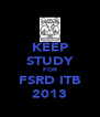 KEEP STUDY FOR FSRD ITB 2013 - Personalised Poster A4 size