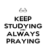 KEEP STUDYING AND ALWAYS PRAYING - Personalised Poster A4 size