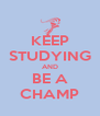 KEEP STUDYING AND BE A CHAMP - Personalised Poster A4 size