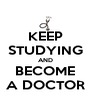 KEEP STUDYING AND BECOME A DOCTOR - Personalised Poster A4 size