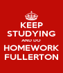 KEEP STUDYING AND DO HOMEWORK FULLERTON - Personalised Poster A4 size