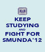 KEEP STUDYING AND FIGHT FOR SMUNDA'12 - Personalised Poster A4 size