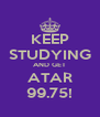KEEP STUDYING AND GET ATAR 99.75! - Personalised Poster A4 size