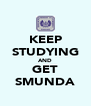 KEEP STUDYING AND GET SMUNDA - Personalised Poster A4 size
