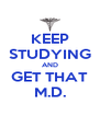 KEEP STUDYING AND GET THAT M.D. - Personalised Poster A4 size