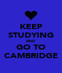 KEEP STUDYING AND GO TO CAMBRIDGE - Personalised Poster A4 size