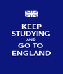 KEEP STUDYING AND GO TO  ENGLAND - Personalised Poster A4 size