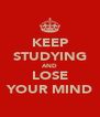 KEEP STUDYING AND LOSE YOUR MIND - Personalised Poster A4 size
