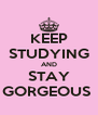 KEEP STUDYING AND STAY GORGEOUS  - Personalised Poster A4 size