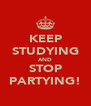 KEEP STUDYING AND STOP PARTYING! - Personalised Poster A4 size