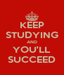 KEEP STUDYING AND YOU'LL SUCCEED - Personalised Poster A4 size