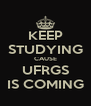 KEEP STUDYING CAUSE UFRGS IS COMING - Personalised Poster A4 size