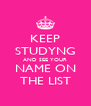 KEEP STUDYNG AND SEE YOUR NAME ON THE LIST - Personalised Poster A4 size