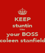 KEEP stuntin like your BOSS coleen stanfield - Personalised Poster A4 size