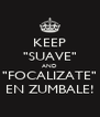 """KEEP """"SUAVE"""" AND """"FOCALIZATE"""" EN ZUMBALE! - Personalised Poster A4 size"""