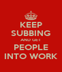 KEEP SUBBING AND GET PEOPLE INTO WORK - Personalised Poster A4 size