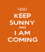 KEEP SUNNY AND I AM COMING - Personalised Poster A4 size