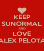 KEEP SUNORMAL AND LOVE ALEX PELOTA - Personalised Poster A4 size