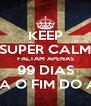 KEEP SUPER CALM FALTAM APENAS 99 DIAS PARA O FIM DO ANO - Personalised Poster A4 size