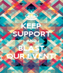 KEEP SUPPORT AND BLAST OUR EVENT! - Personalised Poster A4 size