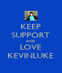KEEP SUPPORT AND LOVE KEVINLUKE - Personalised Poster A4 size