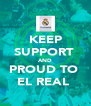 KEEP SUPPORT  AND PROUD TO  EL REAL  - Personalised Poster A4 size