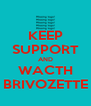 KEEP SUPPORT AND WACTH BRIVOZETTE - Personalised Poster A4 size