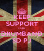 KEEP SUPPORT FOR DRUMBAND SD PJ - Personalised Poster A4 size