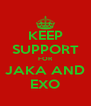 KEEP SUPPORT FOR JAKA AND EXO - Personalised Poster A4 size