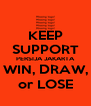 KEEP SUPPORT PERSIJA JAKARTA WIN, DRAW, or LOSE - Personalised Poster A4 size