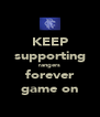 KEEP supporting rangers forever game on - Personalised Poster A4 size