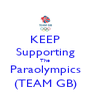 KEEP Supporting The Paraolympics (TEAM GB) - Personalised Poster A4 size