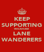 KEEP SUPPORTING WICKHAM LANE WANDERERS - Personalised Poster A4 size