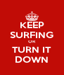 KEEP SURFING OR TURN IT DOWN - Personalised Poster A4 size