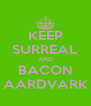 KEEP SURREAL AND BACON AARDVARK - Personalised Poster A4 size