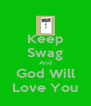 Keep Swag And God Will Love You - Personalised Poster A4 size