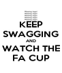 KEEP SWAGGING AND WATCH THE FA CUP - Personalised Poster A4 size