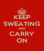 KEEP SWEATING AND CARRY ON - Personalised Poster A4 size