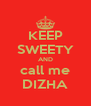 KEEP SWEETY AND call me DIZHA - Personalised Poster A4 size