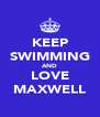 KEEP SWIMMING AND LOVE MAXWELL - Personalised Poster A4 size